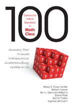100 Commonly Asked Questions in Math Class: Answers that Promote Mathematical Understanding, Grades 6–12
