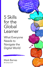 5 Skills for the Global Learner: What Everyone Needs to Navigate the Digital World