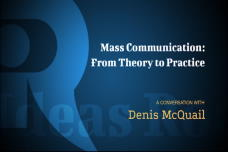 Mass Communication (From Theory to Practice) - A Conversation with Denis McQuail
