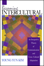 Becoming Intercultural: An Integrative Theory of Communication and Cross-Cultural Adaptation