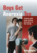 Boys Get Anorexia Too: Coping with Male Eating Disorders in the Family