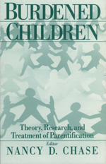 Burdened Children: Theory, Research, and Treatment of Parentification