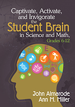 Captivate, Activate, and Invigorate the Student Brain in Science and Math, Grades 6–12