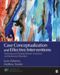 Case Conceptualization and Effective Interventions: Assessing and Treating Mental, Emotional, and Behavioral Disorders