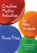 Creative Maths Activities for Able Students: Ideas for Working with Children Aged 11 to 14