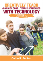 Creatively Teach the Common Core Literacy Standards With Technology: Grades 6-12