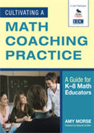 Cultivating a Math Coaching Practice: A Guide for K–8 Math Educators