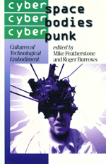 Cyberspace/Cyberbodies/Cyberpunk: Cultures of Technological Embodiment