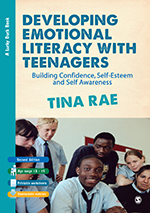 Developing Emotional Literacy with Teenagers: Building Confidence, Self-Esteem and Self Awareness