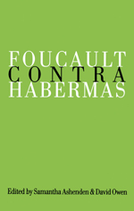 Foucault Contra Habermas: Recasting the Dialogue between Genealogy and Critical Theory