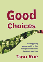 Good Choices: Teaching Young People Aged 8 to 11 to Make Positive Decisions about Their Own Lives
