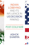 Indian Lobbying and Its Influence in US Decision Making: Post-Cold War