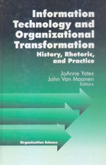 Information Technology and Organizational Transformation: History, Rhetoric, and Practice
