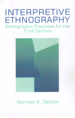 Interpretive Ethnography: Ethnographic Practices for the 21st Century