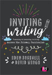 Inviting Writing: Teaching & Learning Writing across the Primary Curriculum