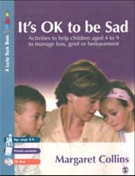 It's OK to Be Sad: Activities to Help Children Aged 4 to 9 to Manage Loss, Grief or Bereavement
