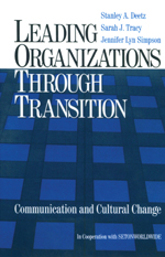 Leading Organizations Through Transition: Communication and Cultural Change