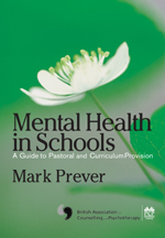 Mental Health in Schools: A Guide to Pastoral and Curriculum Provision