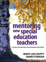 Mentoring New Special Education Teachers: A Guide for Mentors and Program Developers
