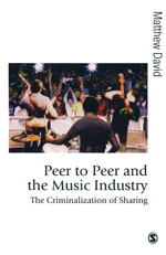 Peer to Peer and the Music Industry: The Criminalization of Sharing
