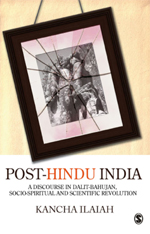 Post-Hindu India: A Discourse on Dalit-Bahujan, Socio-Spiritual and Scientific Revolution