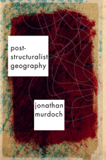Post-Structuralist Geography: A Guide to Relational Space