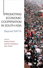 Promoting Economic Cooperation in South Asia: Beyond SAFTA