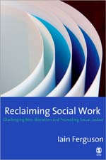 Reclaiming Social Work: Challenging Neo-Liberalism and Promoting Social Justice