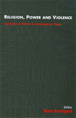Religion, Power & Violence: Expression of Politics in Contemporary Times