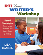 RTI Meets Writer's Workshop: Tiered Strategies for All Levels of Writers and Every Phase of Writing