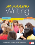 Smuggling Writing: Strategies That Get Students to Write Every Day, in Every Content Area, Grades 3-12