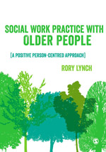 Social Work Practice with Older People: A Positive Person-Centred Approach
