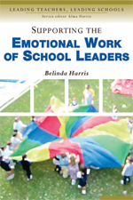 Supporting the Emotional Work of School Leaders: Leading Teachers, Leading Schools