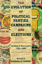 The Evolution of Political Parties, Campaigns, and Elections: Landmark Documents, 1787–2007