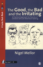 The Good, the Bad and the Irritating: A Practical Approach for Parents of Children Who are Attention Seeking