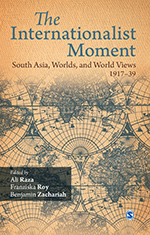 The Internationalist Moment: South Asia, Worlds, and World Views, 1917–39