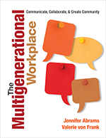 The Multigenerational Workplace: Communicate, Collaborate, and Create Community