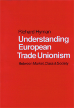 Understanding European Trade Unionism: Between Market, Class and Society