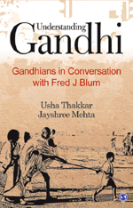 Understanding Gandhi: Gandhians in Conversation with Fred J Blum