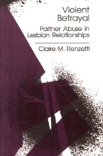 Violent Betrayal: Partner Abuse in Lesbian Relationships