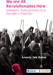 We are All Revolutionaries Here: Militarism, Political Islam and Gender in Pakistan