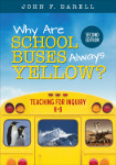 Why Are School Buses Always Yellow?: Teaching for Inquiry, K–8