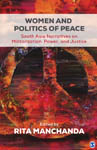 Women and Politics of Peace: South Asia Narratives on Militarization, Power, and Justice
