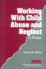 Working with Child Abuse and Neglect: A Primer