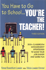 You Have to Go to School… You're the Teacher! 300+ Classroom Management Strategies to Make Your Job Easier and More Fun