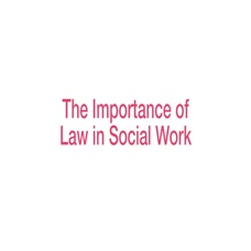The Importance of Law in Social Work