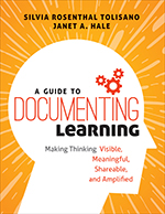 A Guide to Documenting Learning: Making Thinking Visible, Meaningful, Shareable, and Amplified