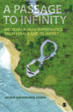 A Passage to Infinity: Medieval Indian Mathematics from Kerala and its Impact