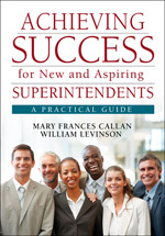 Achieving Success for New and Aspiring Superintendents: A Practical Guide