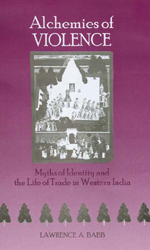 Alchemies of Violence: Myths of Identity and the Life of Trade in Western India